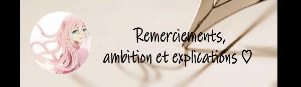Remerciements, ambition et explications ♡