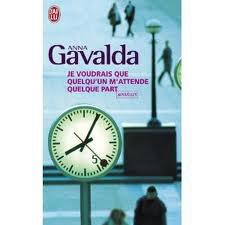 Je voudrais que quelqu'un m'attende quelque part /  Anna Gavalda
