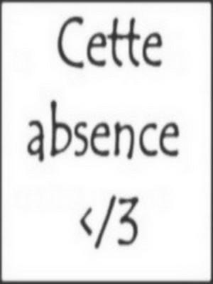 Cette absence..
