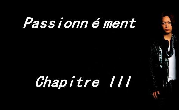 Passionnément: Chapitre III