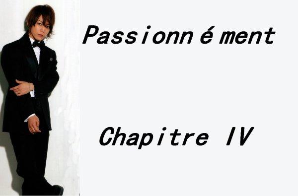 Passionnément: Chapitre IV