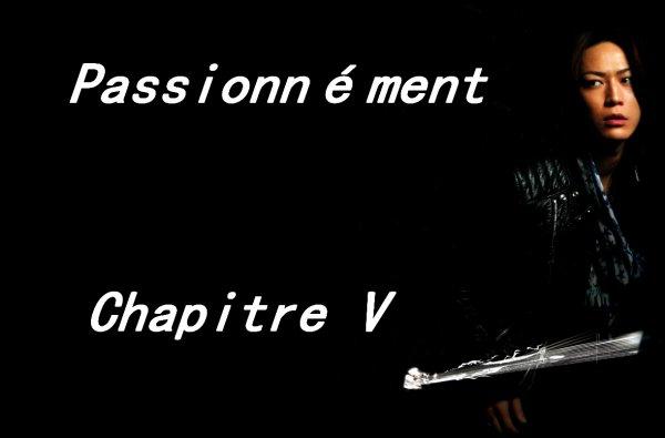 Passionnément: Chapitre V