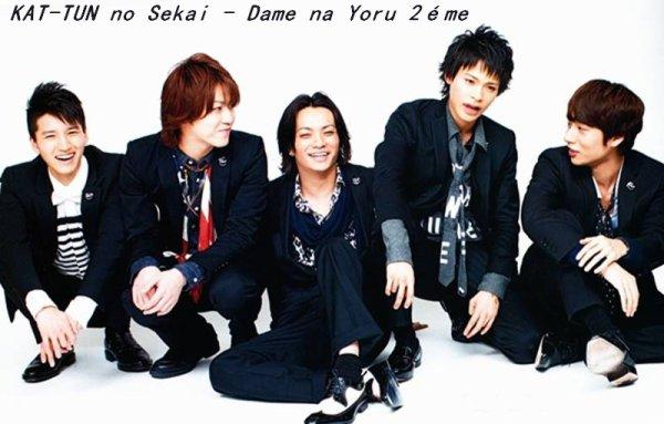 """KAT-TUN no Sekai - Dame na Yoru 2éme """"Annonce"""""""