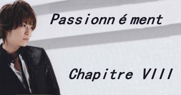 Passionnément: Chapitre VIII