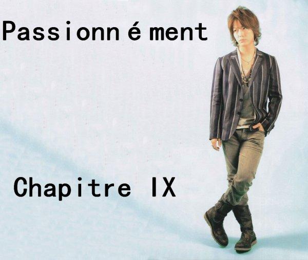 Passionnément: Chapitre IX