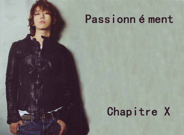 Passionnément: Chapitre X
