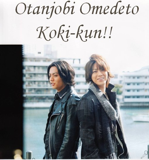 Otanjobi Omedeto Koki!!!!