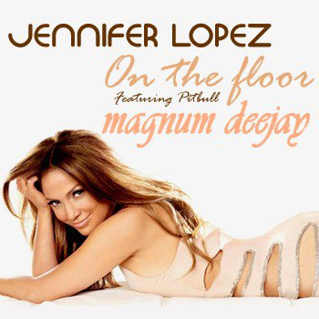 """---WHA'T---"" / jennifer lopez ft pit bull and magnum_on the floor (extensed remix 2011) (2011)"