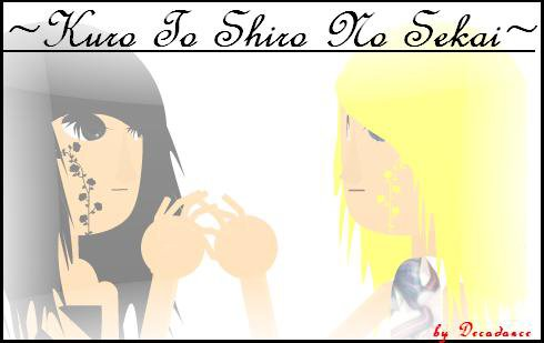 Kuro To Shiro No Sekai~Un monde en noir et blanc ~