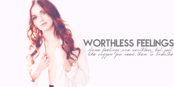 Bienvenue sur Worthless Feelings Some feelings are worthless, but just like oxygen you need them to breathe.