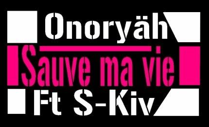** Sauve ma vie ** - Onoryäh feat S-Kiv (2012)
