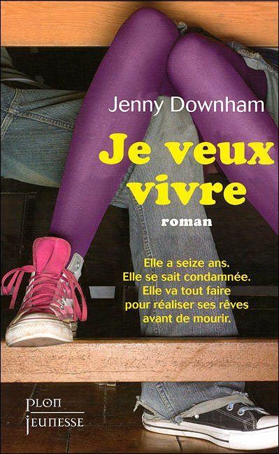 Je veux vivre  de Jenny Downham.