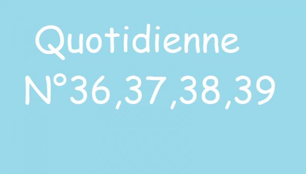 Quotidienne n°36,37,37,39 (partie 1)