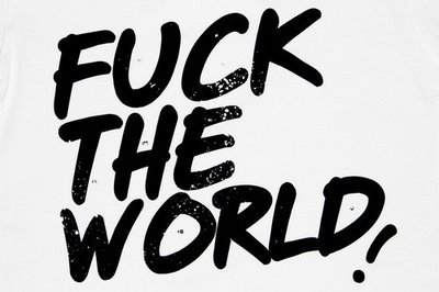 Fuck the world !!!!