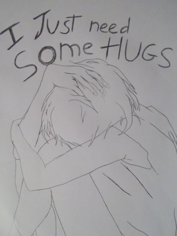 I just need some hugs
