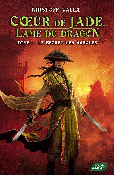 Coeur de Jade - Lame du Dragon, tome 1 : Le Secret des Masques