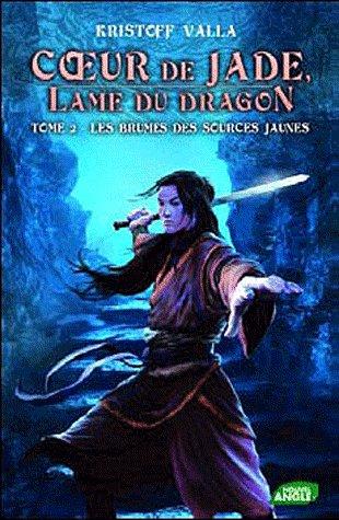 Coeur de Jade - Lame du Dragon, tome 2 : Les Brumes des Sources Jaunes