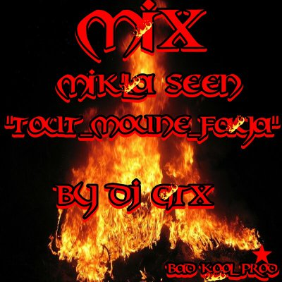 bad kool / DJ GTX_Mik'la seen_tout moune faya _mix (2012)