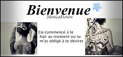Bienvenue sur MonicaFiction .....