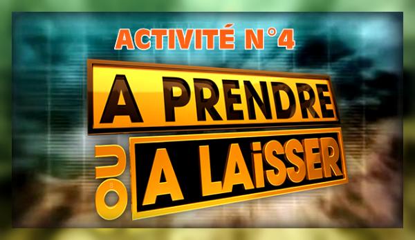"""Épisode 4 - Activité n°4 : """"A prendre ou à laisser!"""""""