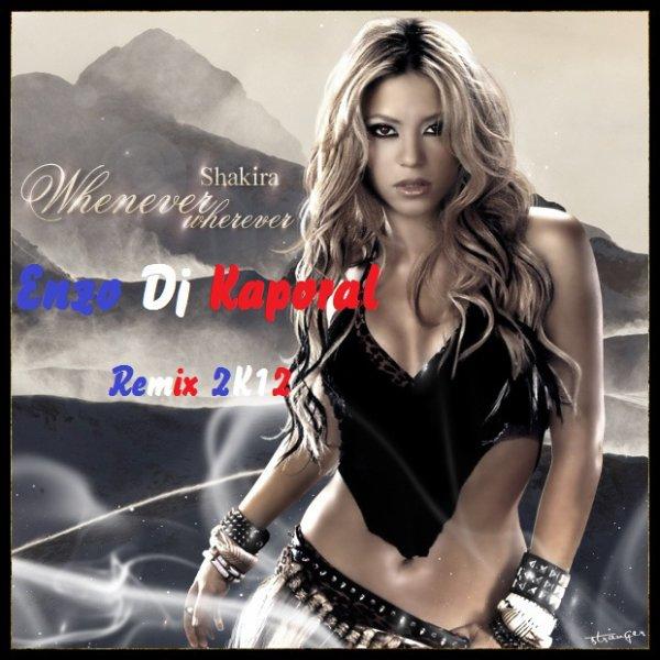Shakira-Whenever, Wherever 2k12 Enzo Dj Kaporal Rmix (2012)