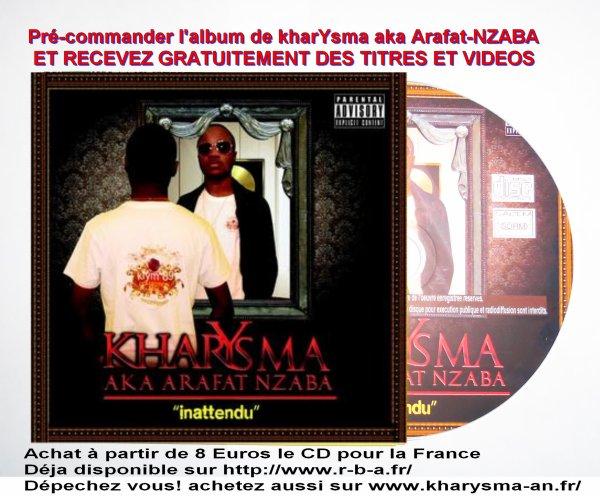 Pré-commande album Inattendu; Concert de kharYsma Arafat-NZABA; Clip Que ta volonté se fasse,produits dérivés