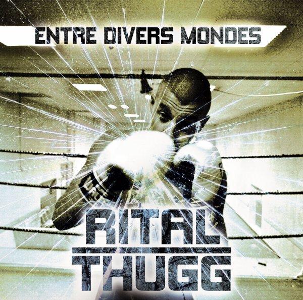 RITAL THUGG - ENTRE DIVERS MONDES - DANS LES BACS!!!!!