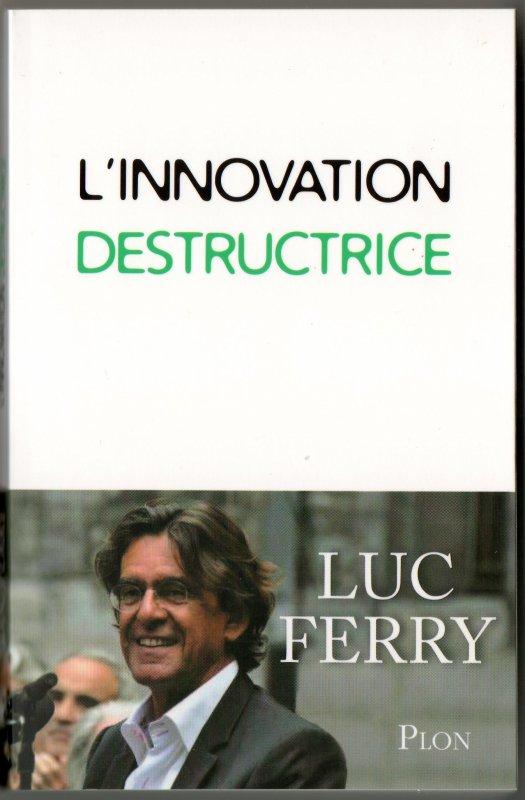 Luc Ferry  : L'innovation destructrice