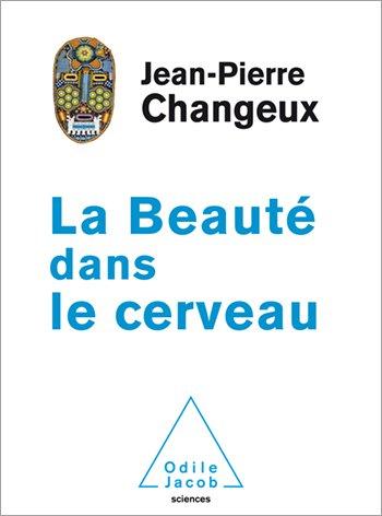 Jean-Pierre Changeux - La beauté dans le cerveau