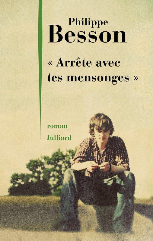 Arrête avec tes mensonges de Philippe Besson édition Julliard