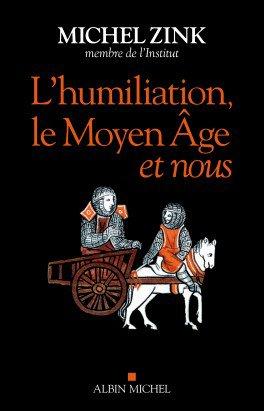 L'Humiliation, le Moyen Âge et nous de Michel Zink
