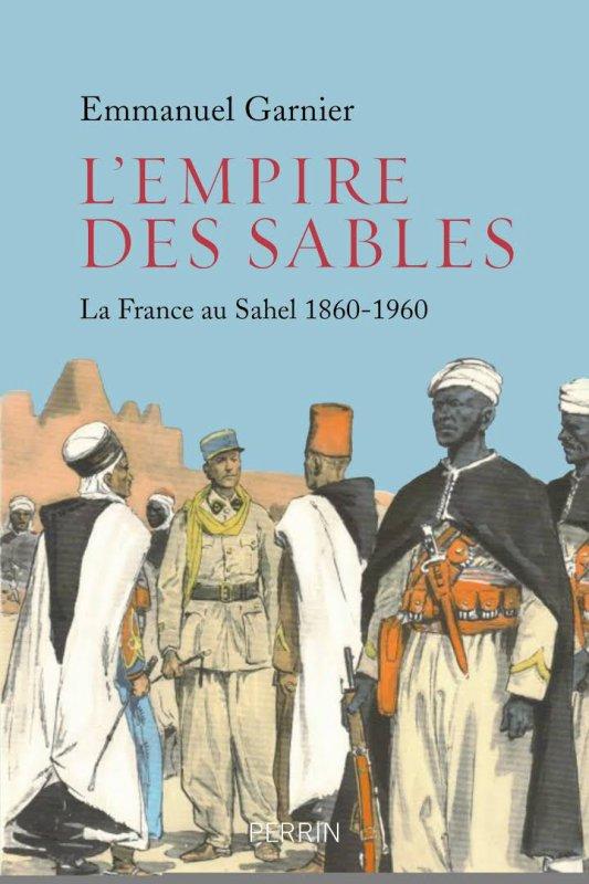 L'empire des sables. La France au Sahel, 1860-1960