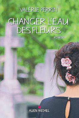 Valérie Perrin Changer l'eau des fleurs,  roman