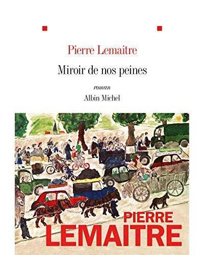 Miroir de nos peines, de Pierre Lemaitre, Albin Michel