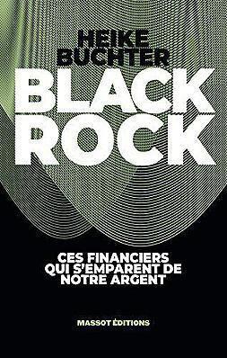 Blackrock,  Ces financiers qui s'emparent de notre argent  Alain Guillemoles