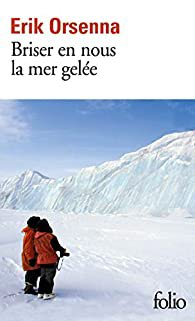 Erik Orsenna Briser en nous la mer gelée