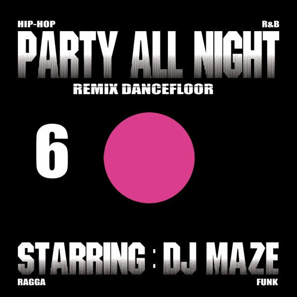 PARTY ALL NIGHT 6 / DJ MAZE -CLUB ON FIRE (2013)