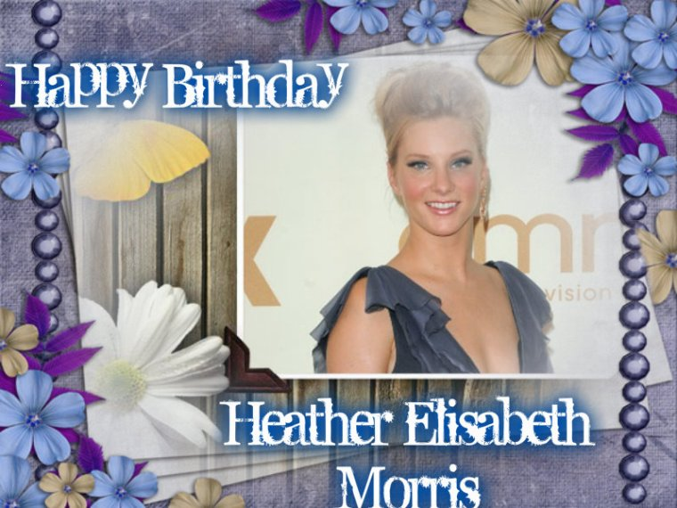 HAPPY BIRTHDAY HEATHER MORRIS (Brittany S.Pierce)