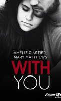 With you - Mary Matthews et Amélie C. Astier