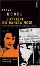 L'affaire du Dahlia noir : Suivi de Complément d'enquête : Les nouvelles preuves part Steve Hodel et traduit part Robert Pépin