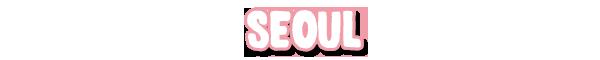 S E O U L (서울)