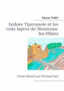 LIVRE: Isidore Tiperanole et les trois lapins de Montceau-les-Mines de Pierre Thiry