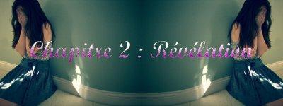"""Chapitre  2 : """" Révélation """""""