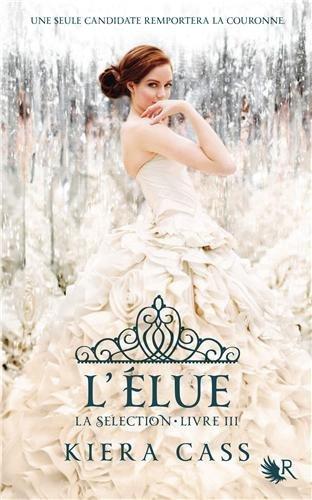 """La selection, tome 3 : """"L'Elue"""" - K.Cass - 10/10"""