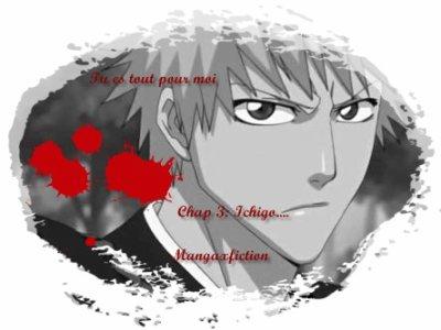Fic: Tu es tout pour moi/Chap 3 : Ichigo...