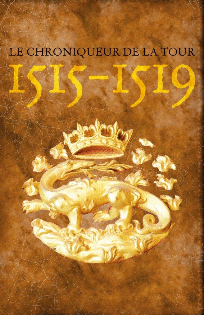 Chronique de 1515 - 1519 du Chroniqueur de la Tour