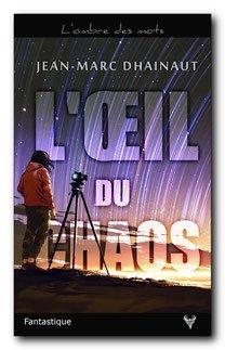 La chronique de L'¼il du Chaos de Jean-Marc Dhainaut