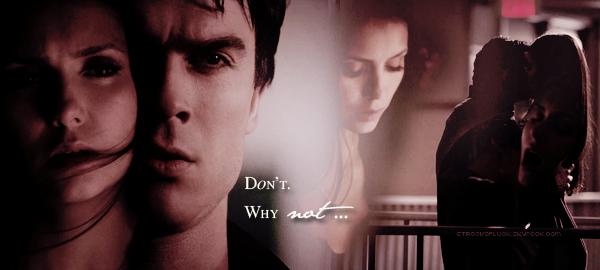 Damon & Elena ~ 3x19 Heart of Darkness La passion est une fièvre de l'esprit qui nous laisse toujours affaiblis. William Penn