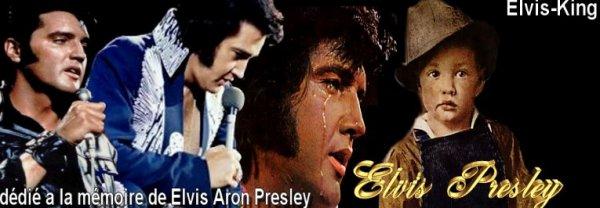Mon site : Elvis - King dédié a la mémoire de Elvis Aron Presley