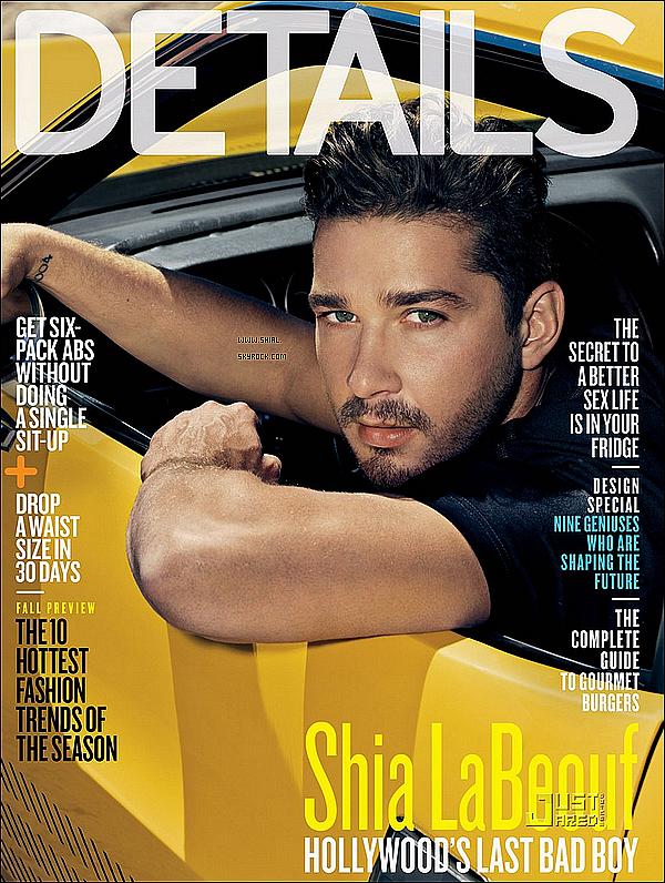 """; Shia LaBeouf fait la couverture du magazine pour homme """"Details"""" du mois d'Août 2011. Superbe shoot je suis fan ♥ surment mon préféré! Âme sensible s'abstenir lol. Tu aime? Quelle est ta préféré?  :"""